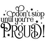 don't stop until you're proud quote