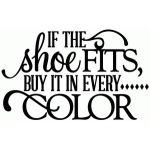 if the shoe fits buy it in every color - vinyl phrase