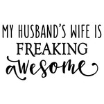 my husband's wife is freaking awesome phrase