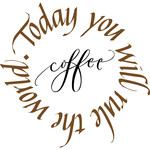 today you will rule the world - coffee