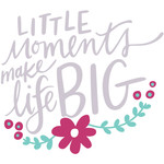 little moments make life big handlettered