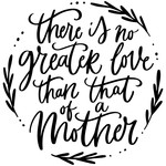 there is no greater love than that of a mother