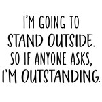 i'm going to stand outside - outstanding phrase