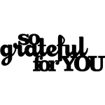 'so grateful for you' phrase