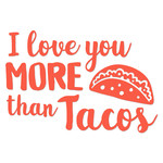 love you more than tacos