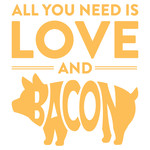 all you need is love and bacon