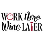 work now wine later