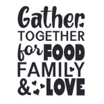 gather together for food, family & love