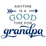 anytime is good time for grandpa phrase