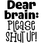 dear brain: please shut up!