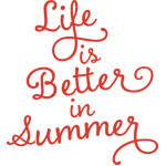 life is better in summer
