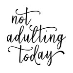 not adulting today phrase