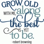 grow old along with me phrase