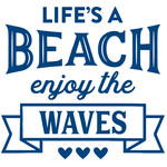life's a beach enjoy the waves