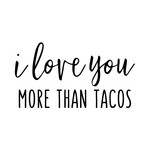i love you more than tacos phrase