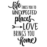 life takes you to unexpected places - home phrase