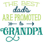 the best dads are promoted to grandpa
