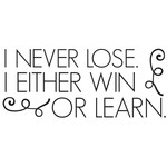 i never lose. i either win or learn quote