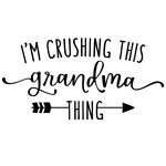 i'm crushing this grandma thing phrase