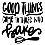 good things comes to those who bake