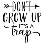 don't grow up phrase