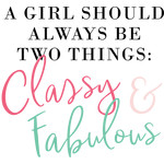a girl should be two things: classy & fabulous
