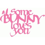 some bunny loves you - calligraphy