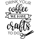 drink your coffee we have crafts to do