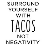 surround yourself with tacos phrase
