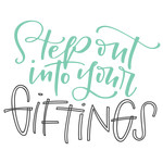 step out into your giftings