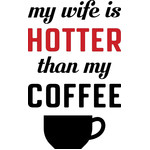 wife is hotter than coffee