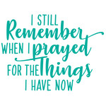 i still remember when i prayed