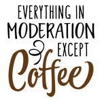 everything in moderation - coffee phrase