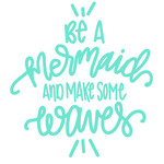 be a mermaid and make some waves