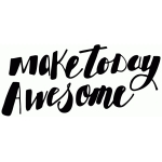 make today awesome inspirational lettering